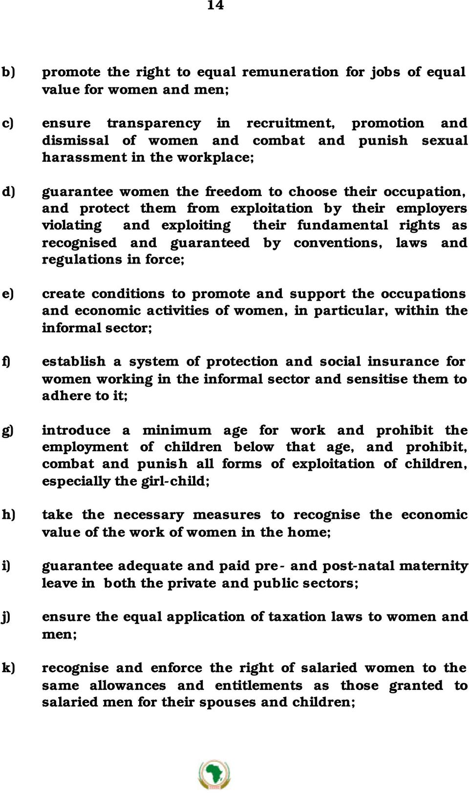 recognised and guaranteed by conventions, laws and regulations in force; e) create conditions to promote and support the occupations and economic activities of women, in particular, within the