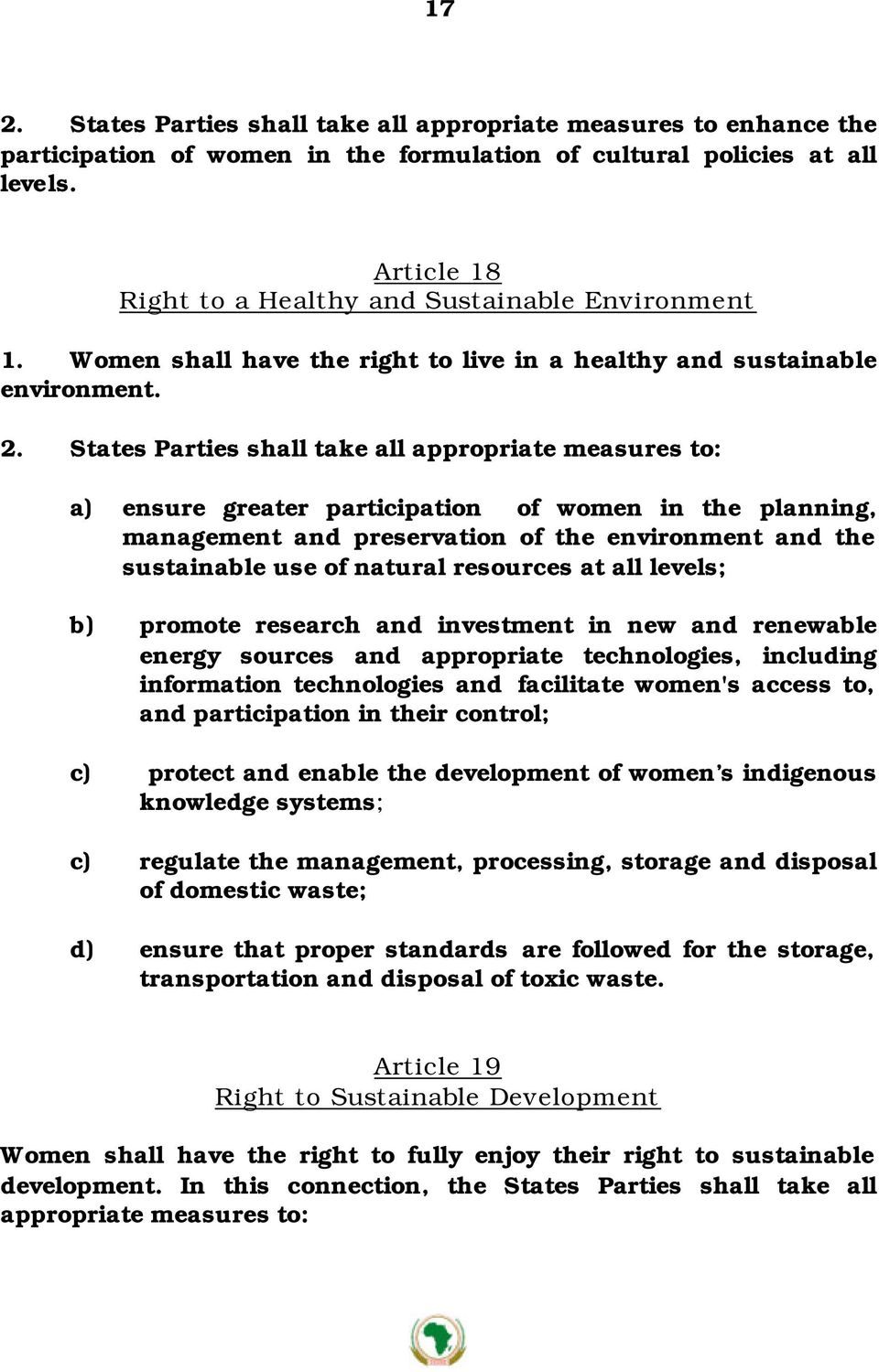 States Parties shall take all appropriate measures to: a) ensure greater participation of women in the planning, management and preservation of the environment and the sustainable use of natural