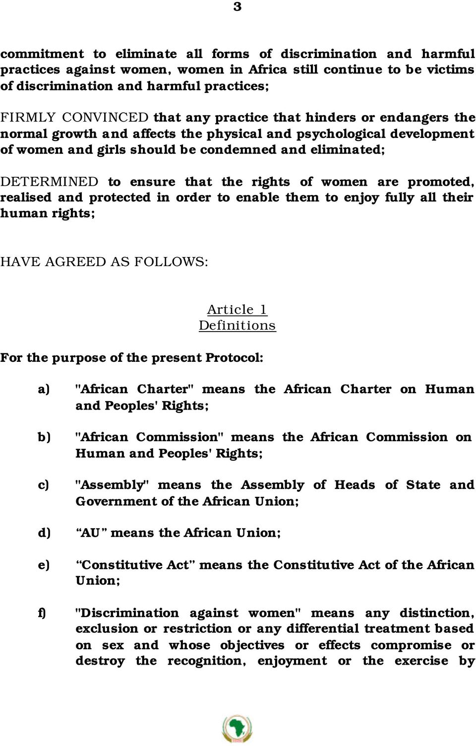 rights of women are promoted, realised and protected in order to enable them to enjoy fully all their human rights; HAVE AGREED AS FOLLOWS: Article 1 Definitions For the purpose of the present