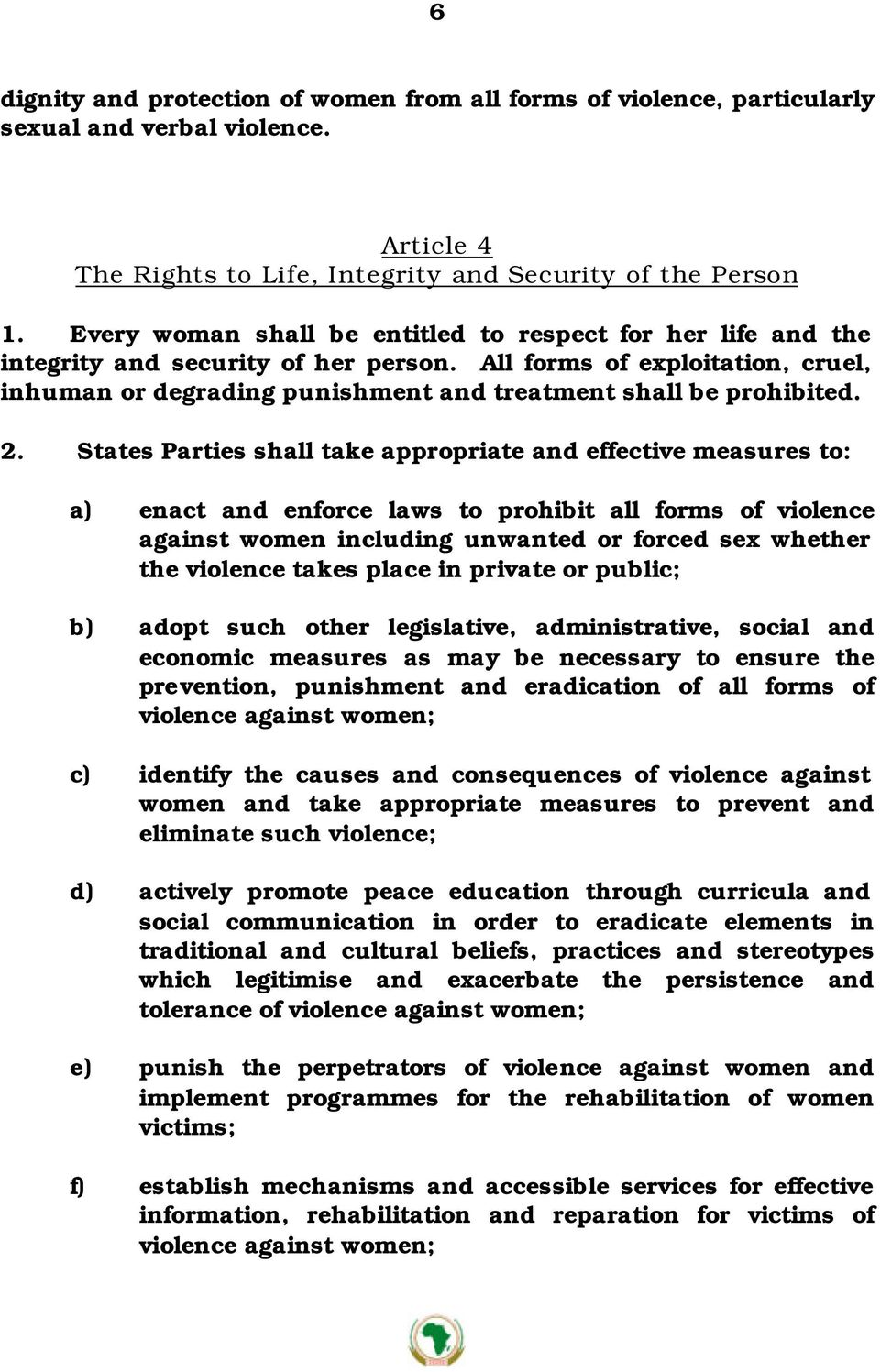 2. States Parties shall take appropriate and effective measures to: a) enact and enforce laws to prohibit all forms of violence against women including unwanted or forced sex whether the violence