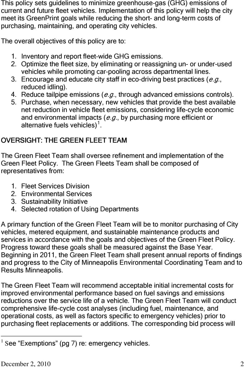 The overall objectives of this policy are to: 1. Inventory and report fleet-wide GHG emissions. 2.