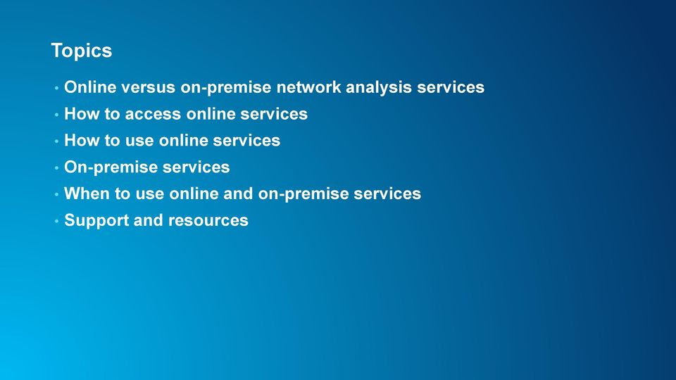 online services On-premise services When to use