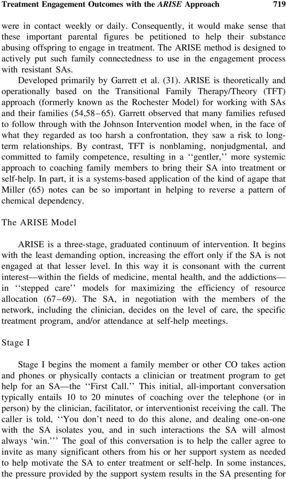 The ARISE method is designed to actively put such family connectedness to use in the engagement process with resistant SAs. Developed primarily by Garrett et al. (31).