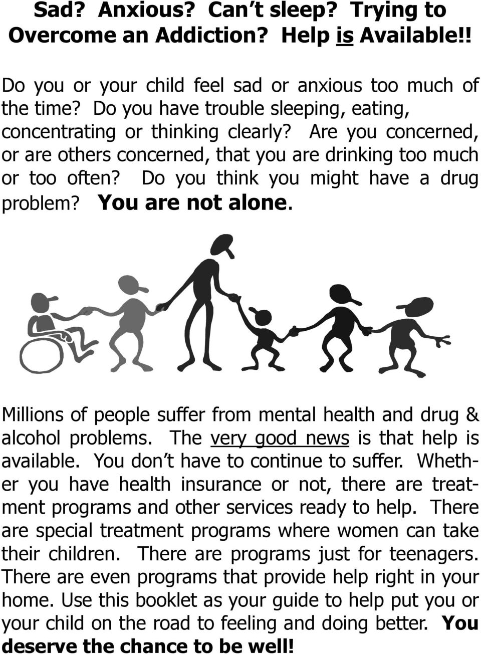 Do you think you might have a drug problem? You are not alone. Millions of people suffer from mental health and drug & alcohol problems. The very good news is that help is available.