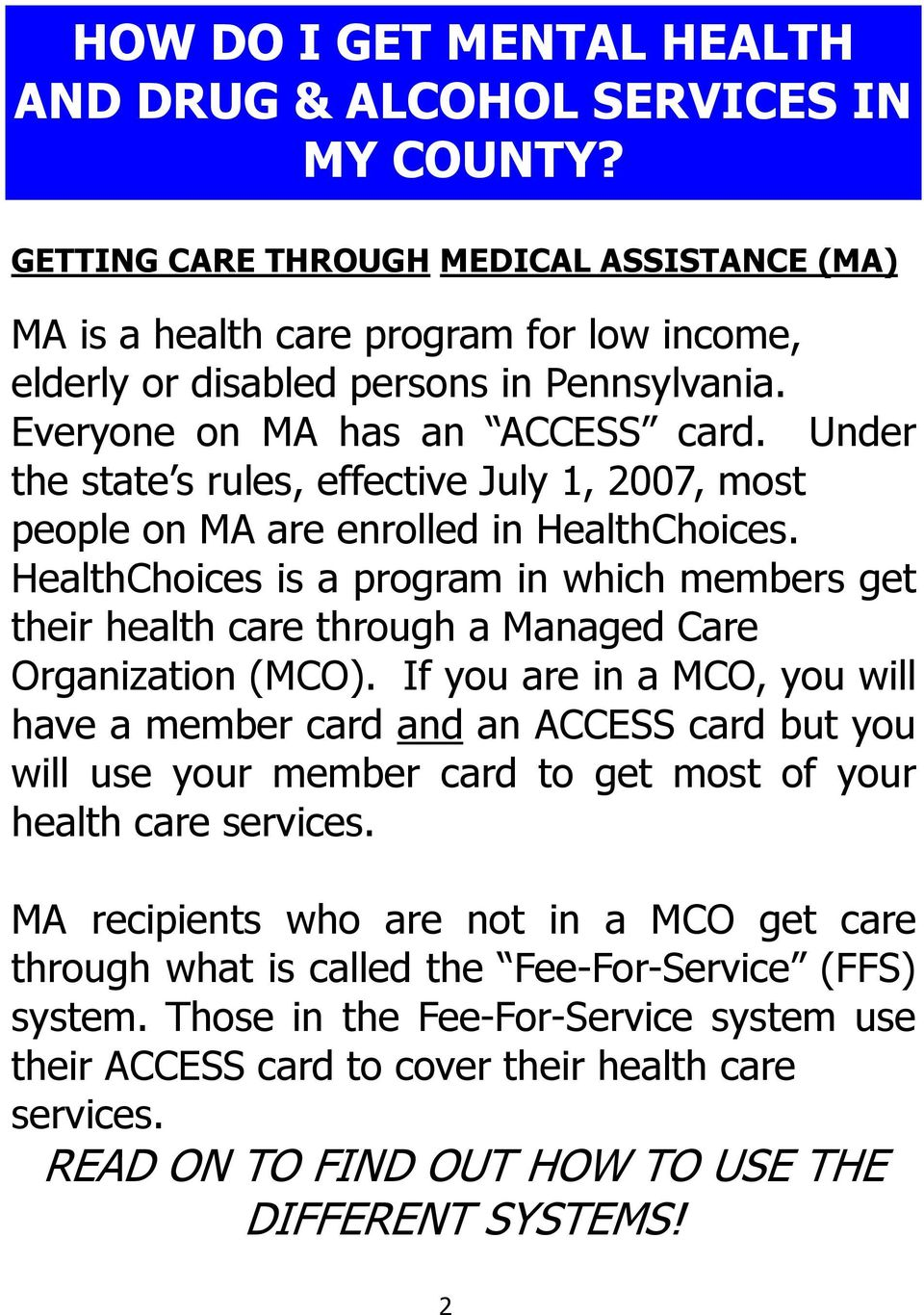 Under the state s rules, effective July 1, 2007, most people on MA are enrolled in HealthChoices.