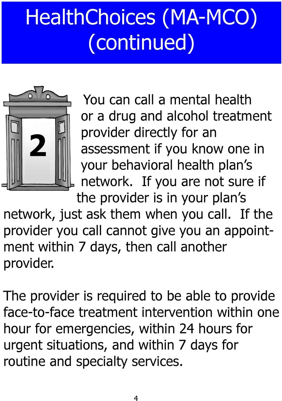 If the provider you call cannot give you an appointment within 7 days, then call another provider.