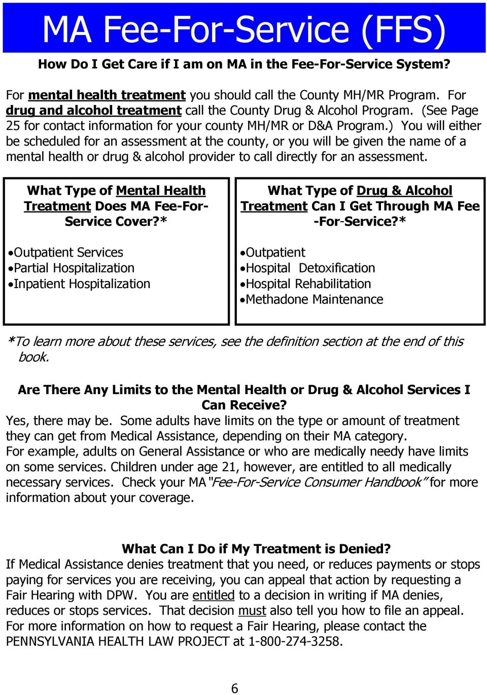 ) You will either be scheduled for an assessment at the county, or you will be given the name of a mental health or drug & alcohol provider to call directly for an assessment.