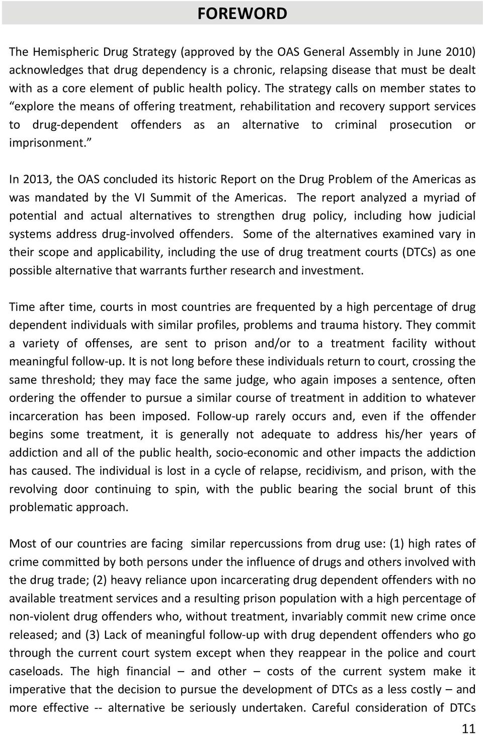 The strategy calls on member states to explore the means of offering treatment, rehabilitation and recovery support services to drug dependent offenders as an alternative to criminal prosecution or