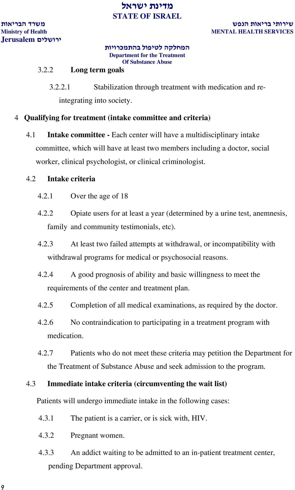 criminologist. 4.2 Intake criteria 4.2.1 Over the age of 18 4.2.2 Opiate users for at least a year (determined by a urine test, anemnesis, family and community testimonials, etc). 4.2.3 At least two failed attempts at withdrawal, or incompatibility with withdrawal programs for medical or psychosocial reasons.