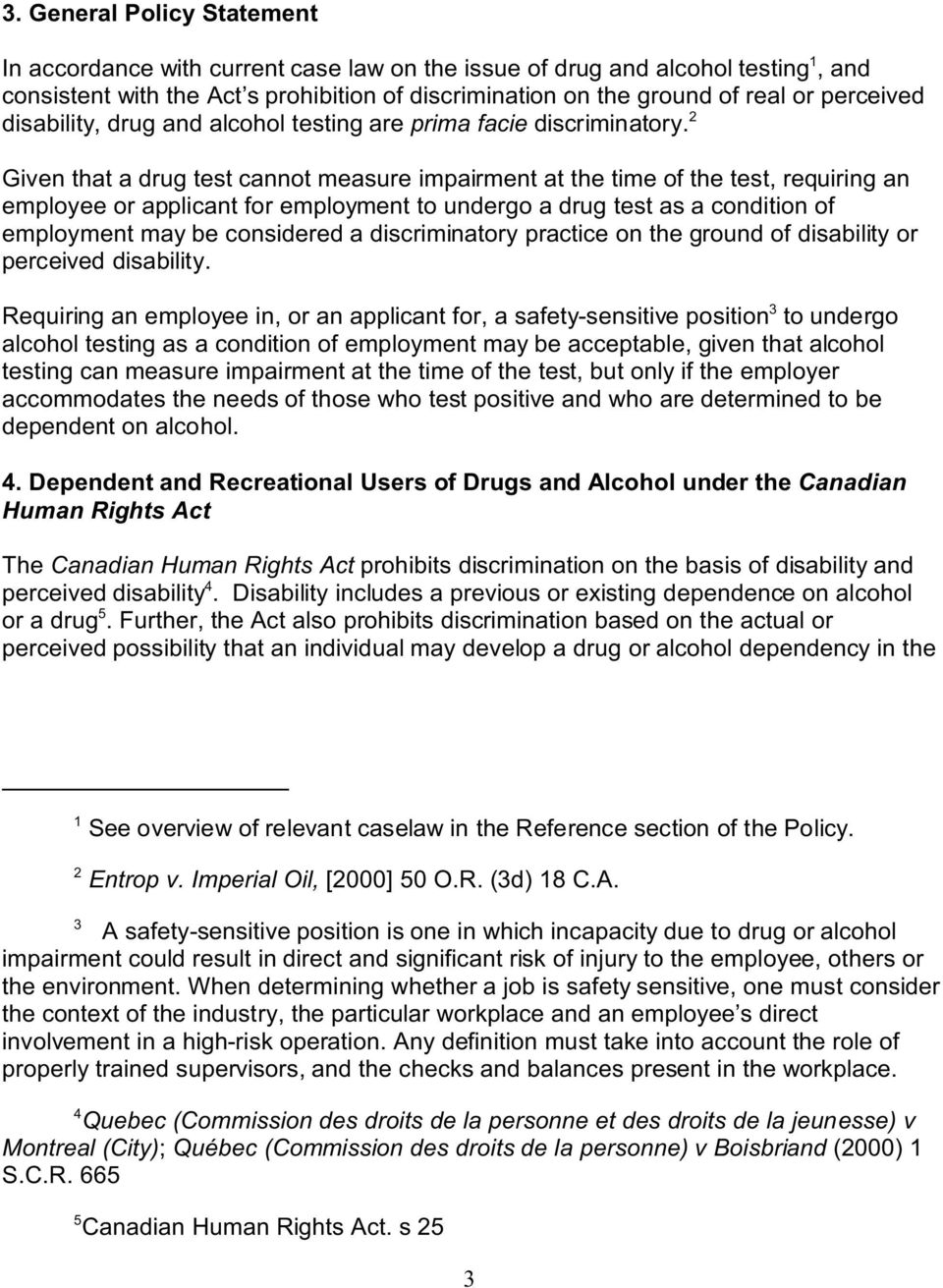 2 Given that a drug test cannot measure impairment at the time of the test, requiring an employee or applicant for employment to undergo a drug test as a condition of employment may be considered a