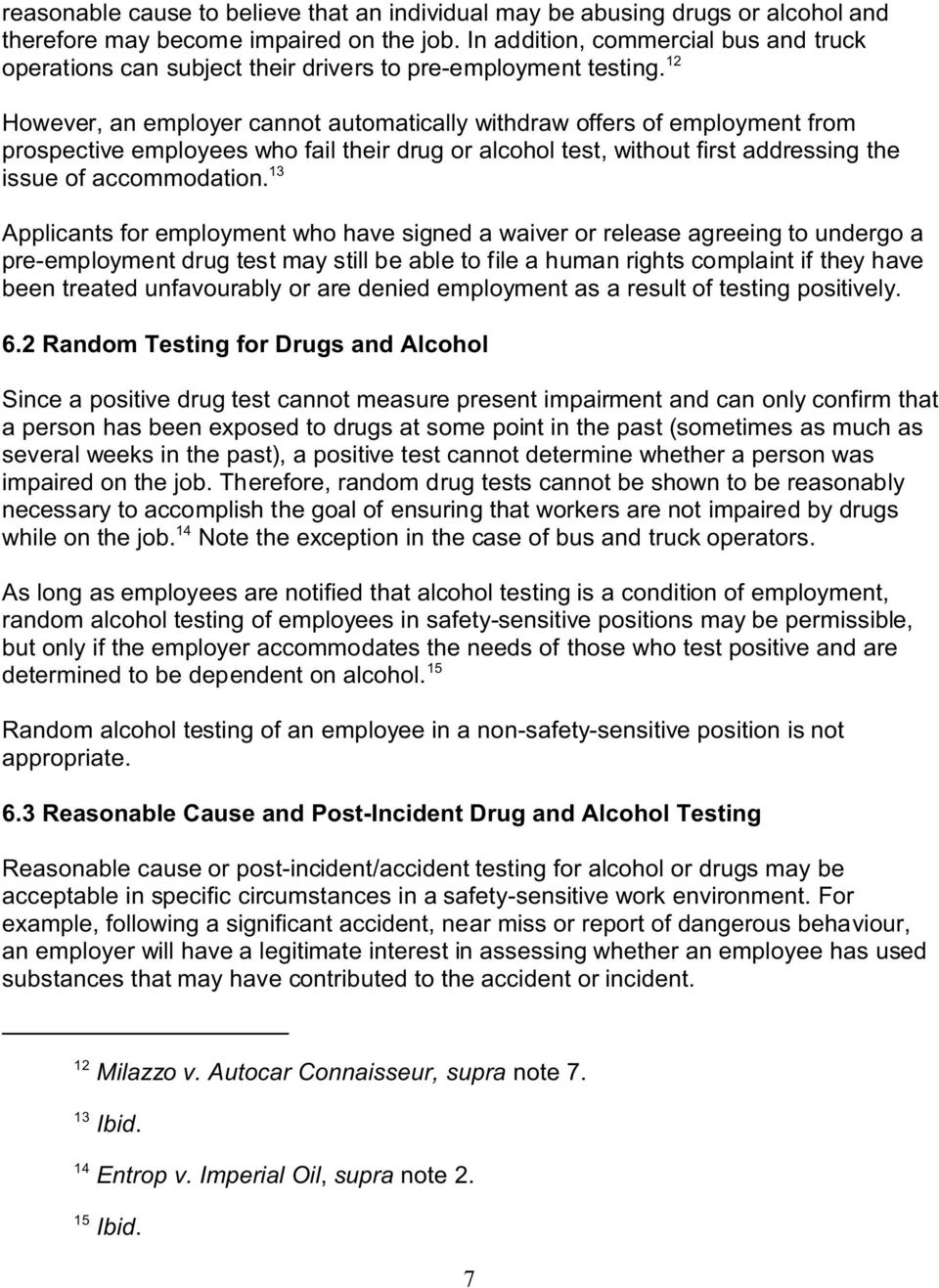 12 However, an employer cannot automatically withdraw offers of employment from prospective employees who fail their drug or alcohol test, without first addressing the issue of accommodation.