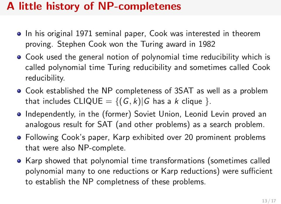 Cook established the NP completeness of 3SAT as well as a problem that includes CLIQUE = {(G, k) G has a k clique }.
