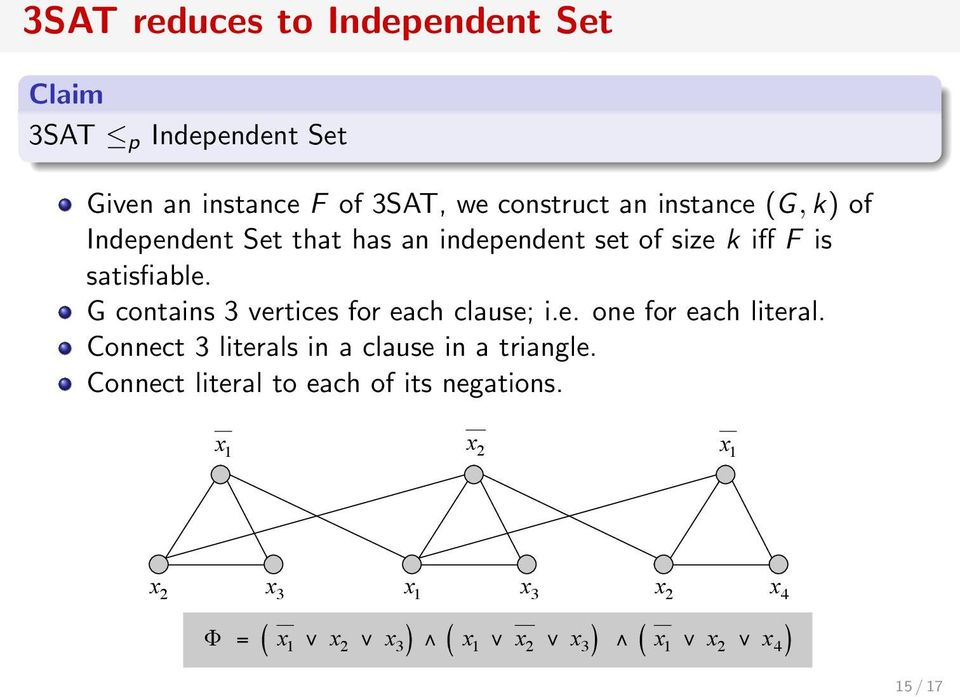 Given an instance F of 3SAT, we construct an instance (G, k) of Independent Set that has an independent set of size k iff F is Construction. satisfiable.