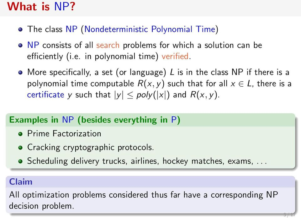 y such that y poly( x ) and R(x, y). Examples in NP (besides everything in P) Prime Factorization Cracking cryptographic protocols.
