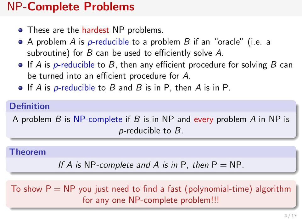 If A is p-reducible to B and B is in P, then A is in P. Definition A problem B is NP-complete if B is in NP and every problem A in NP is p-reducible to B.