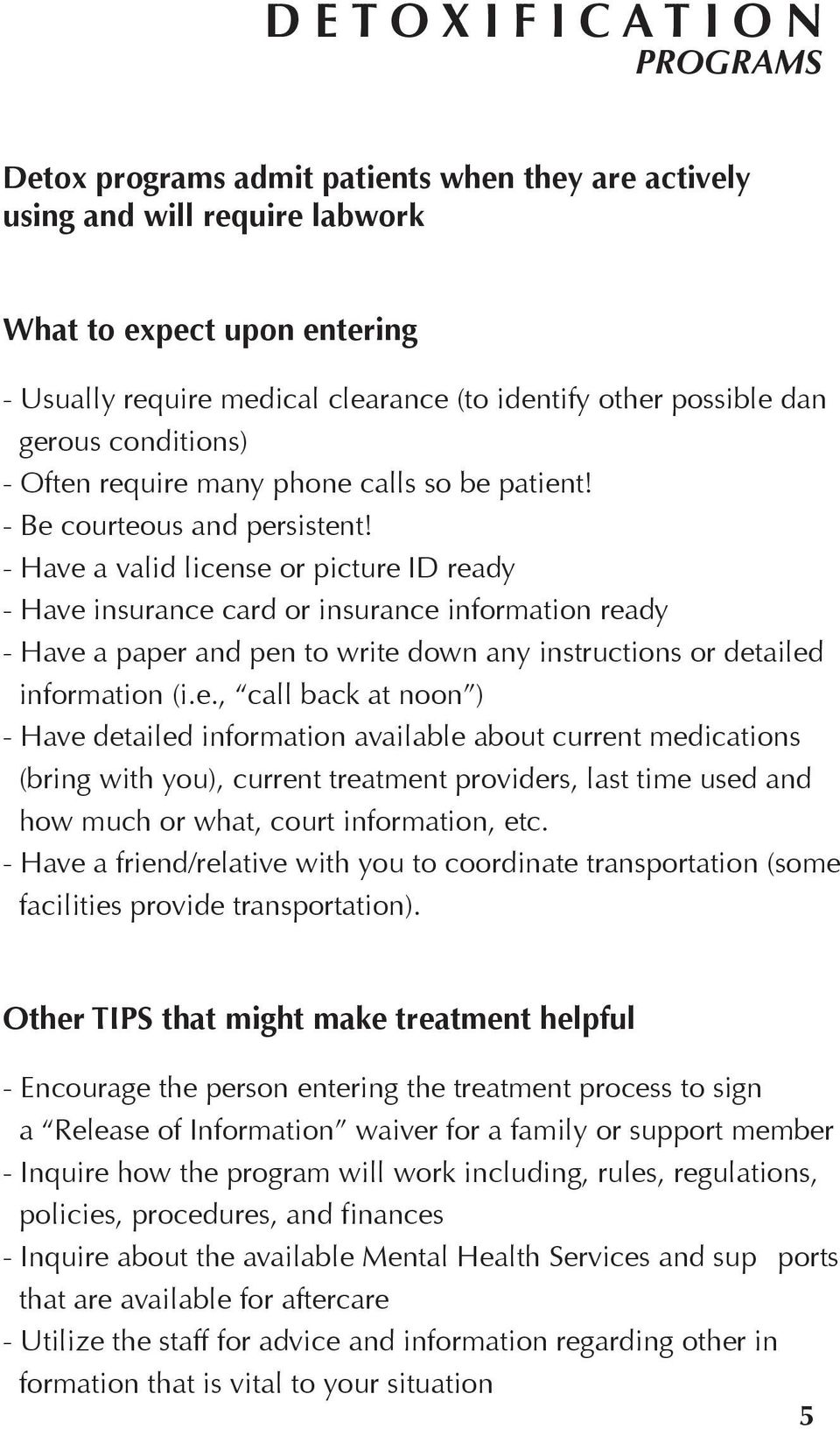 - Have a valid license or picture ID ready - Have insurance card or insurance information ready - Have a paper and pen to write down any instructions or detailed information (i.e., call back at noon ) - Have detailed information available about current medications (bring with you), current treatment providers, last time used and how much or what, court information, etc.