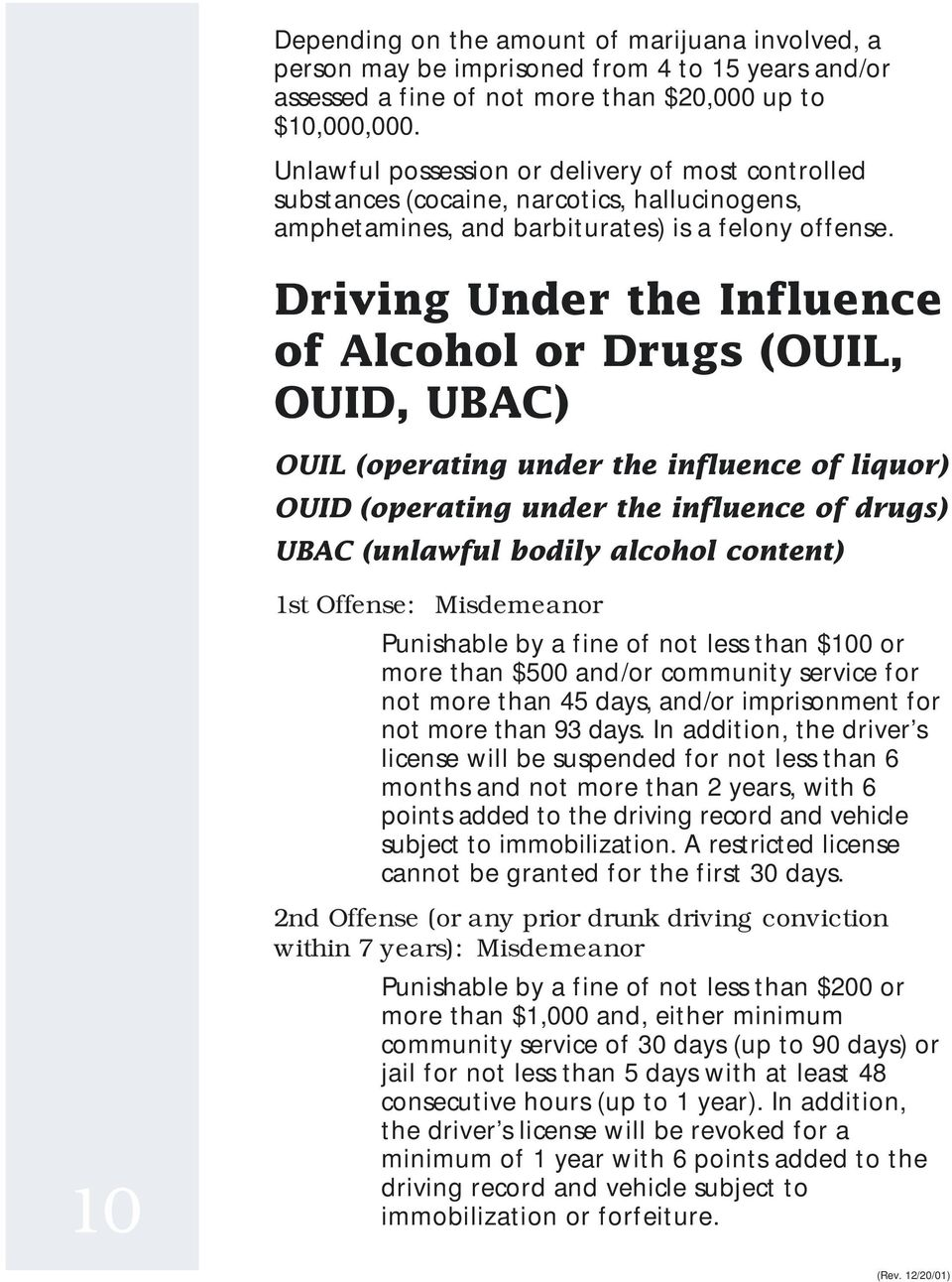 Driving Under the Influence of Alcohol or Drugs (OUIL, OUID, UBAC) OUIL (operating under the influence of liquor) OUID (operating under the influence of drugs) UBAC (unlawful bodily alcohol content)