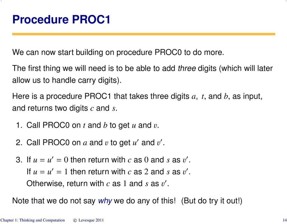 Here is a procedure PROC1 that takes three digits a, t, and b, as input, and returns two digits c and s. 1. Call PROC0 on t and b to get u and v. 2.
