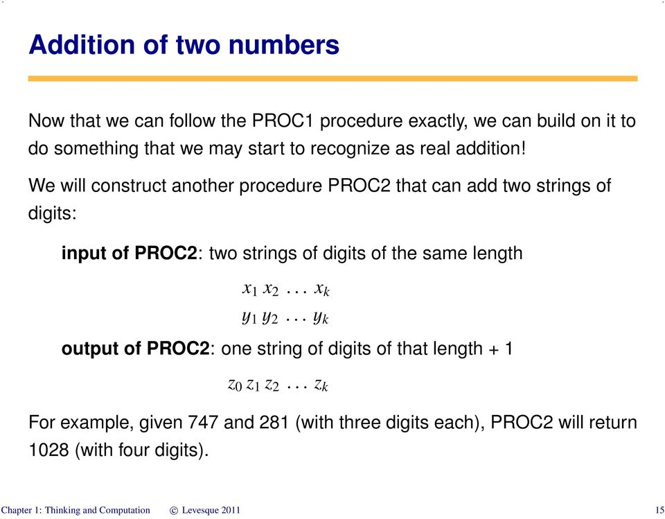 We will construct another procedure PROC2 that can add two strings of digits: input of PROC2: two strings of digits of the same length x 1