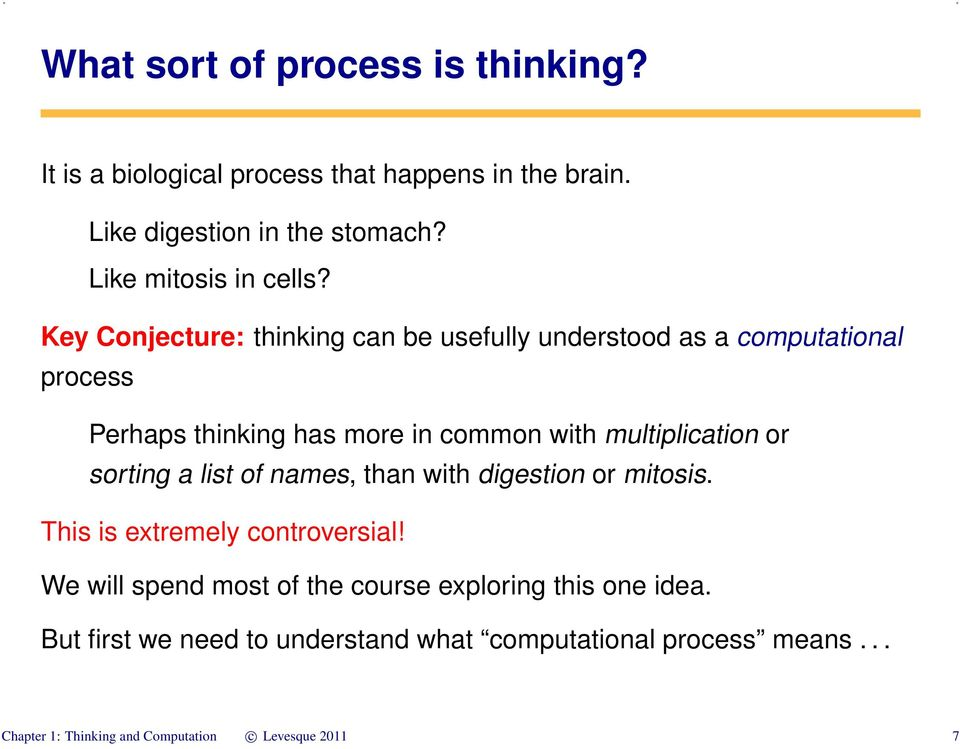 Key Conjecture: thinking can be usefully understood as a computational process Perhaps thinking has more in common with multiplication or