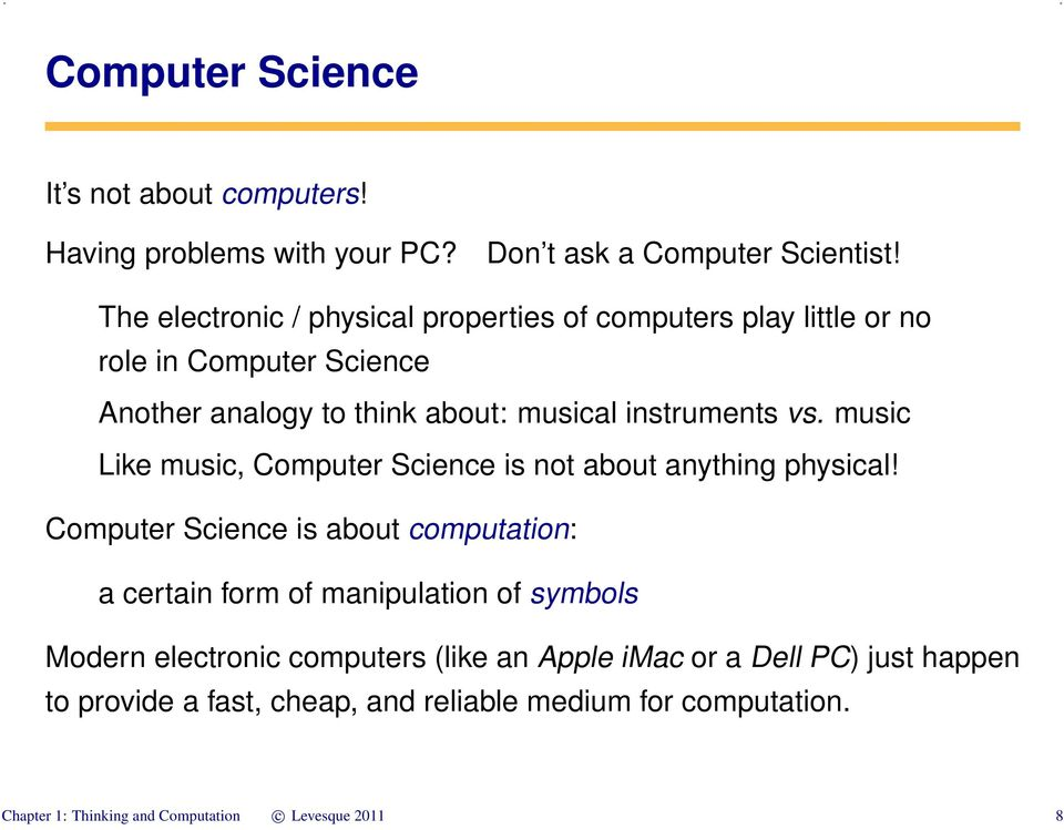 music Like music, Computer Science is not about anything physical!