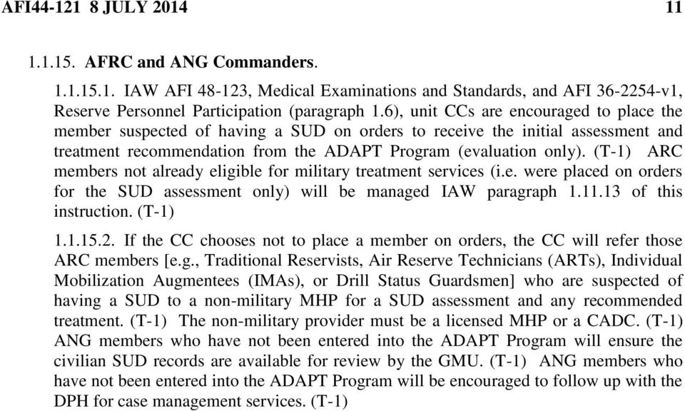 (T-1) ARC members not already eligible for military treatment services (i.e. were placed on orders for the SUD assessment only) will be managed IAW paragraph 1.11.13 of this instruction. (T-1) 1.1.15.