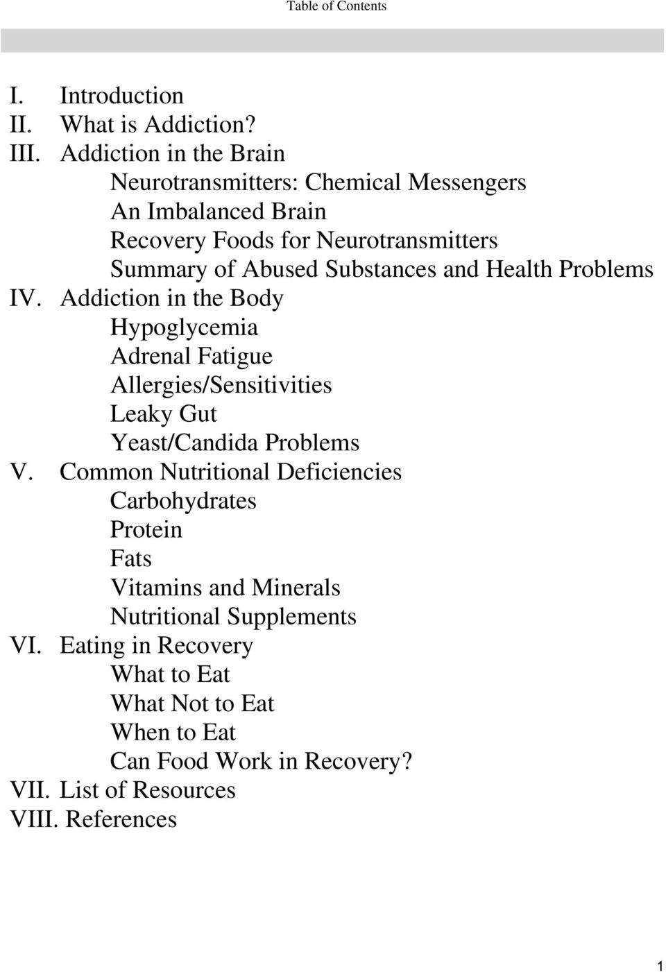 Substances and Health Problems IV. Addiction in the Body Hypoglycemia Adrenal Fatigue Allergies/Sensitivities Leaky Gut Yeast/Candida Problems V.