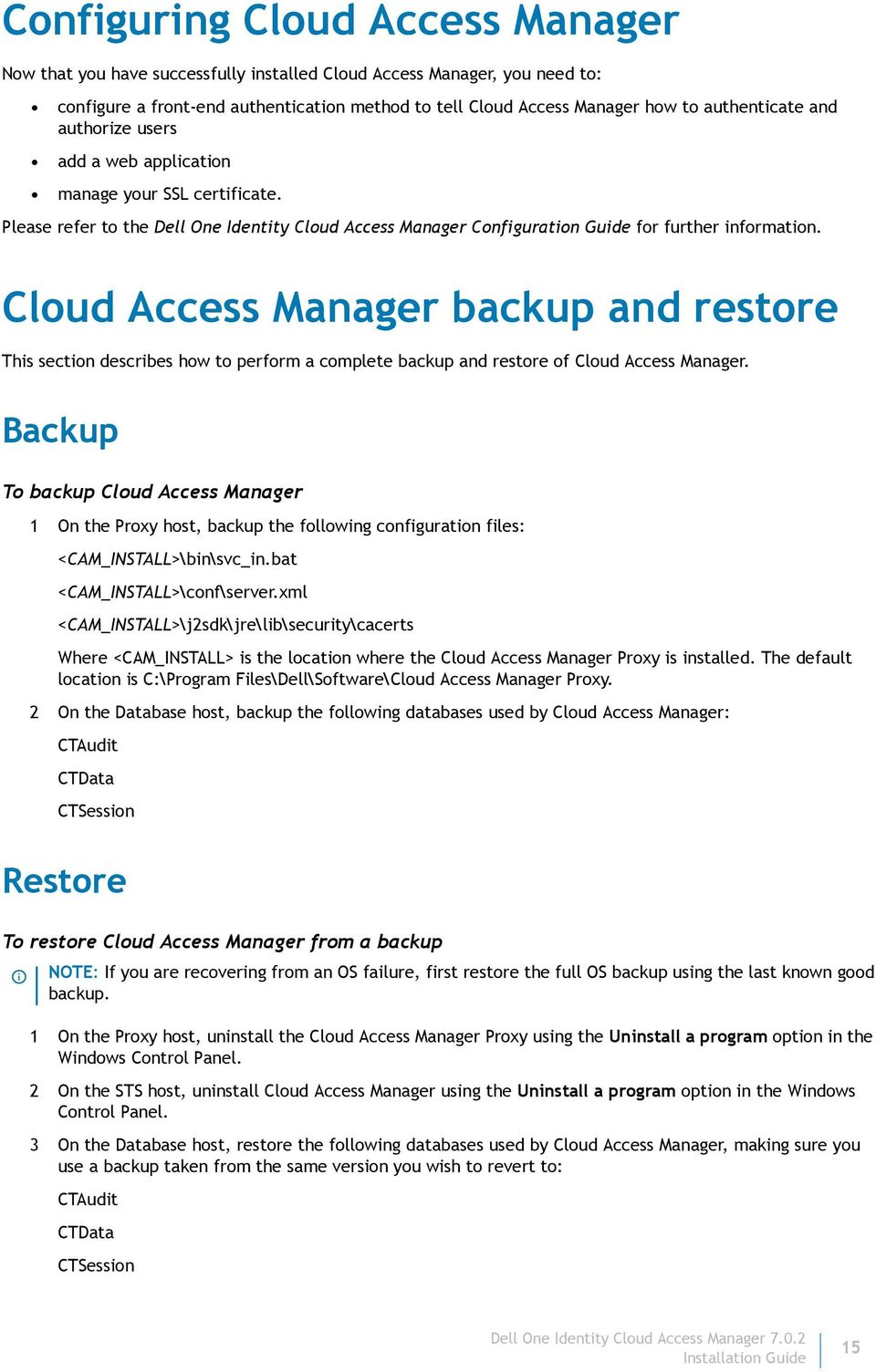 Cloud Access Manager backup and restore This section describes how to perform a complete backup and restore of Cloud Access Manager.