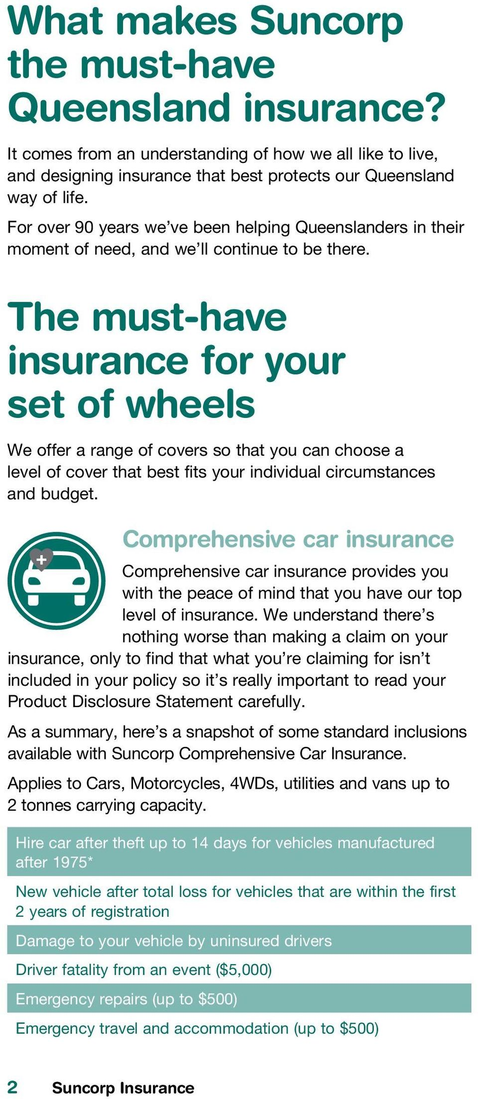 The must-have insurance for your set of wheels We offer a range of covers so that you can choose a level of cover that best fits your individual circumstances and budget.