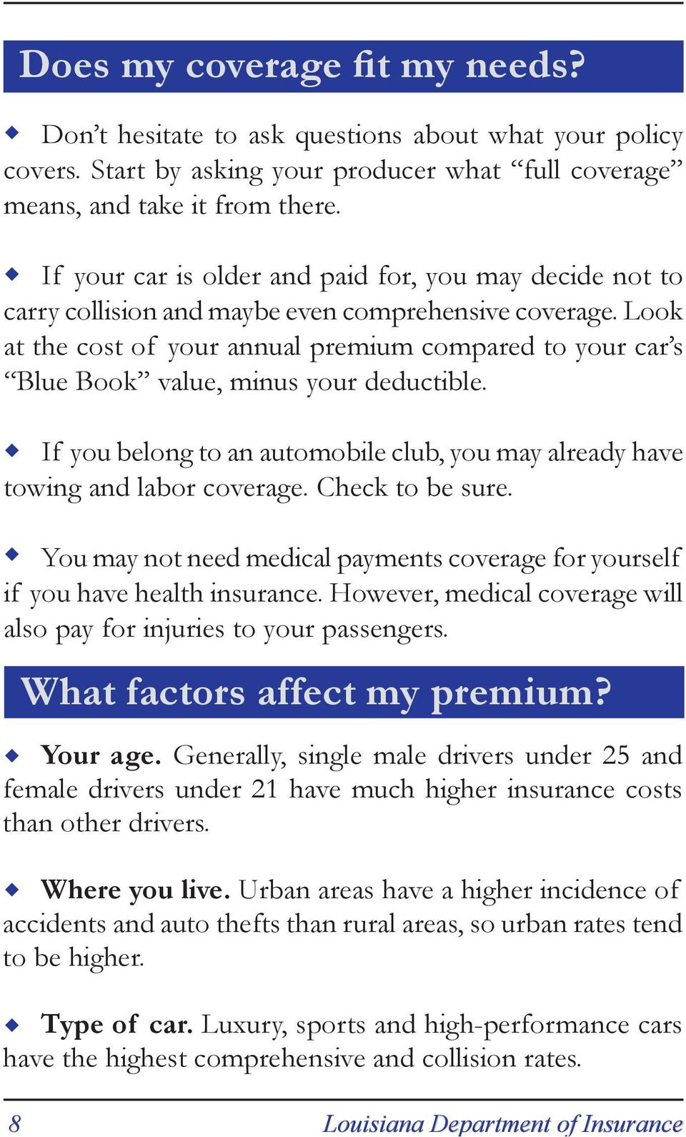 Look at the cost of your annual premium compared to your car s Blue Book value, minus your deductible. If you belong to an automobile club, you may already have towing and labor coverage.