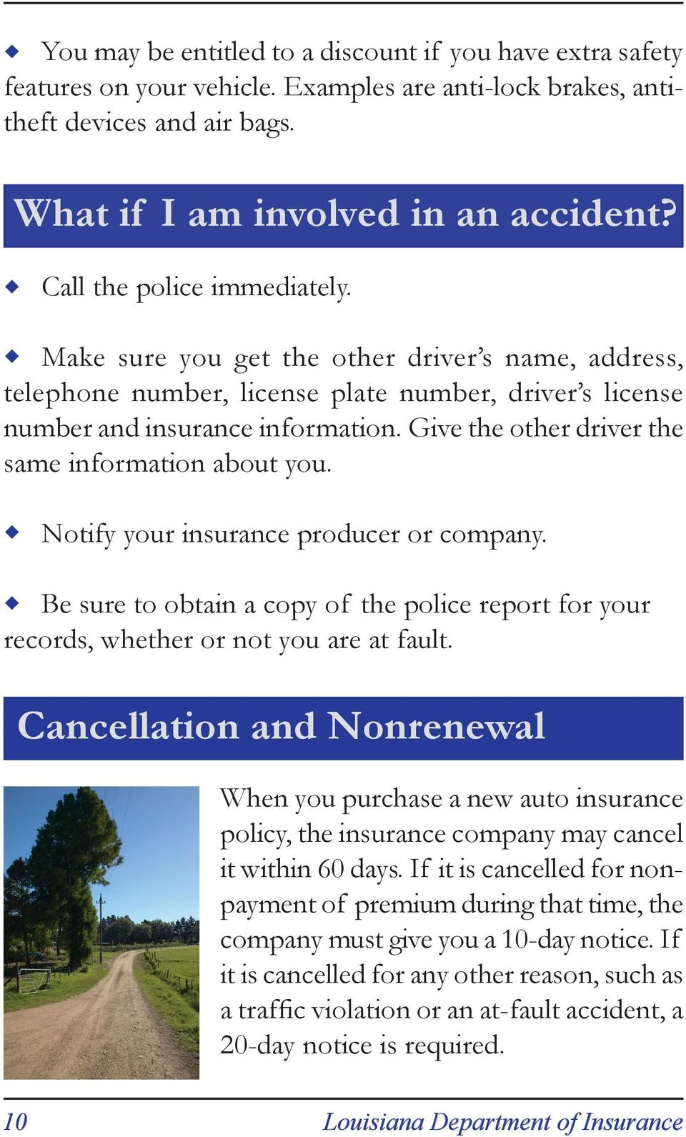 Give the other driver the same information about you. Notify your insurance producer or company. Be sure to obtain a copy of the police report for your records, whether or not you are at fault.