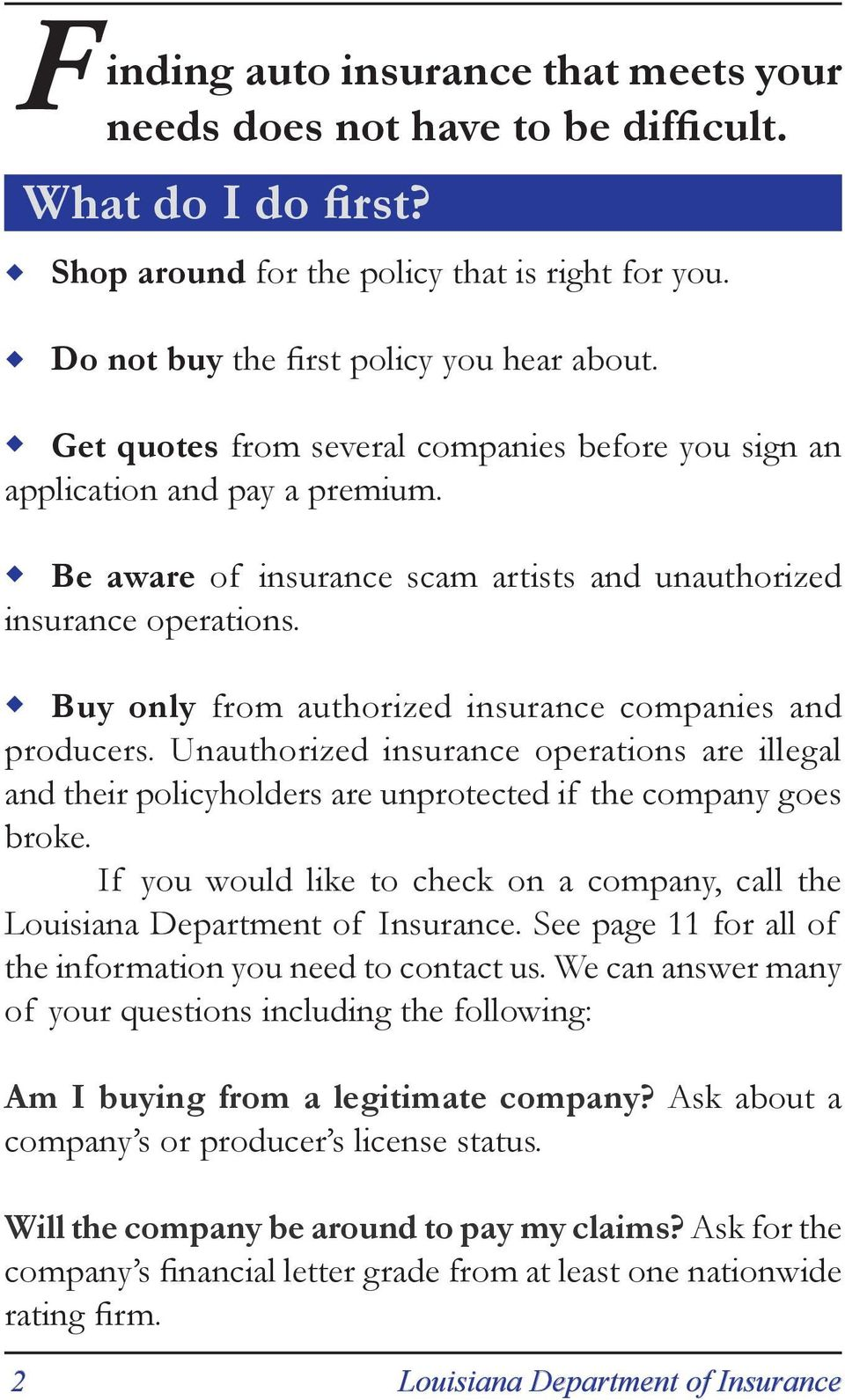 Buy only from authorized insurance companies and producers. Unauthorized insurance operations are illegal and their policyholders are unprotected if the company goes broke.