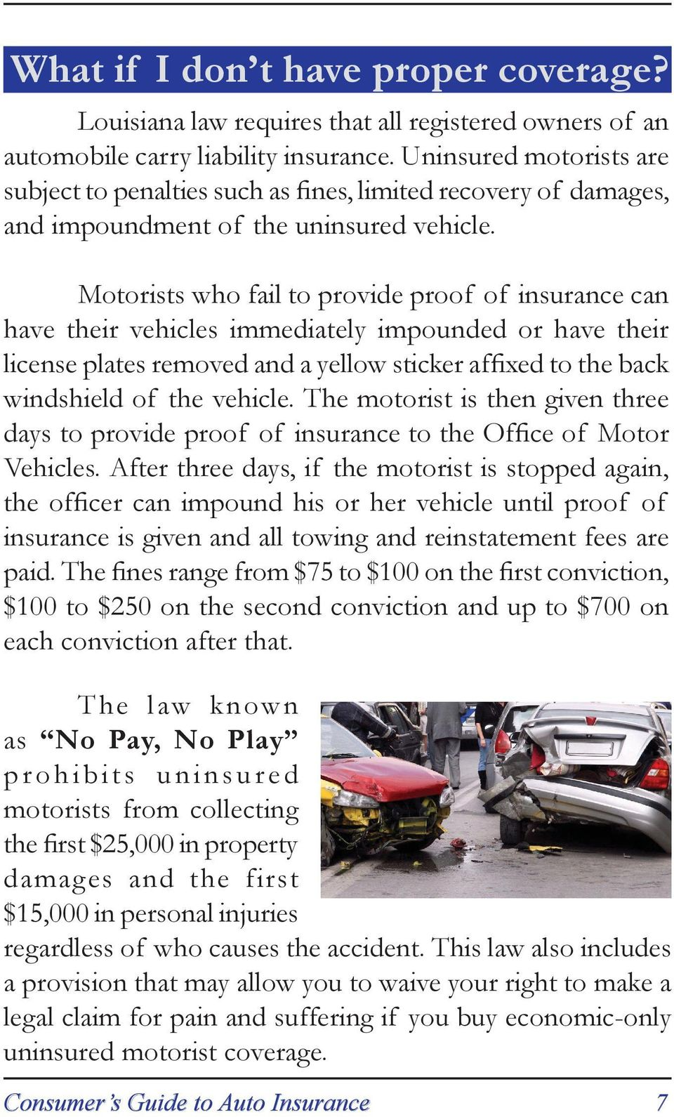 Motorists who fail to provide proof of insurance can have their vehicles immediately impounded or have their license plates removed and a yellow sticker affixed to the back windshield of the vehicle.