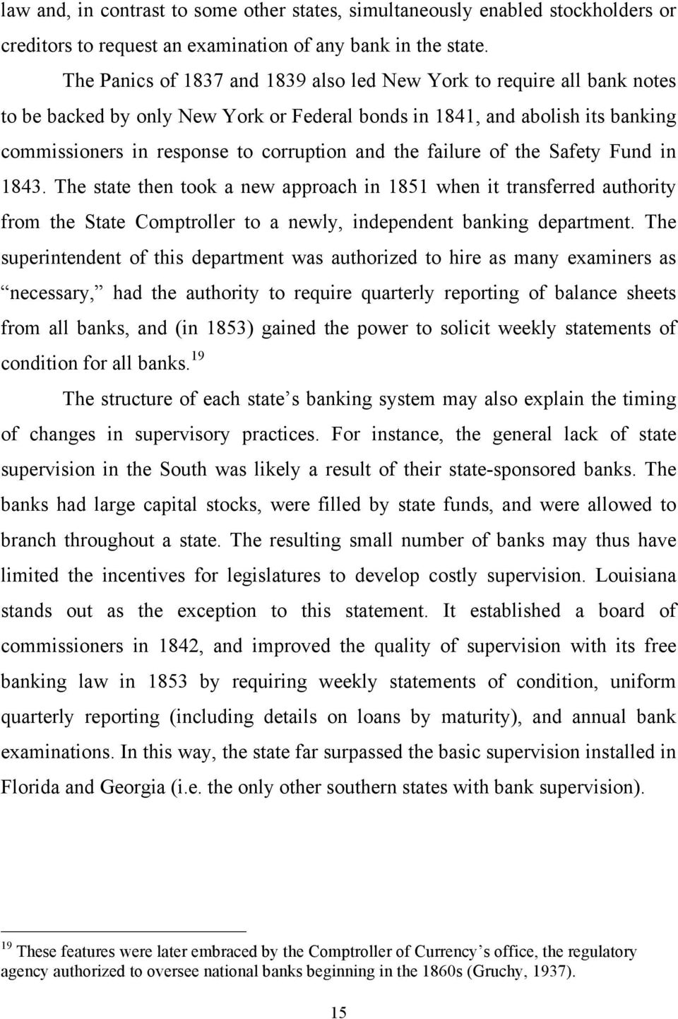 failure of the Safety Fund in 1843. The state then took a new approach in 1851 when it transferred authority from the State Comptroller to a newly, independent banking department.