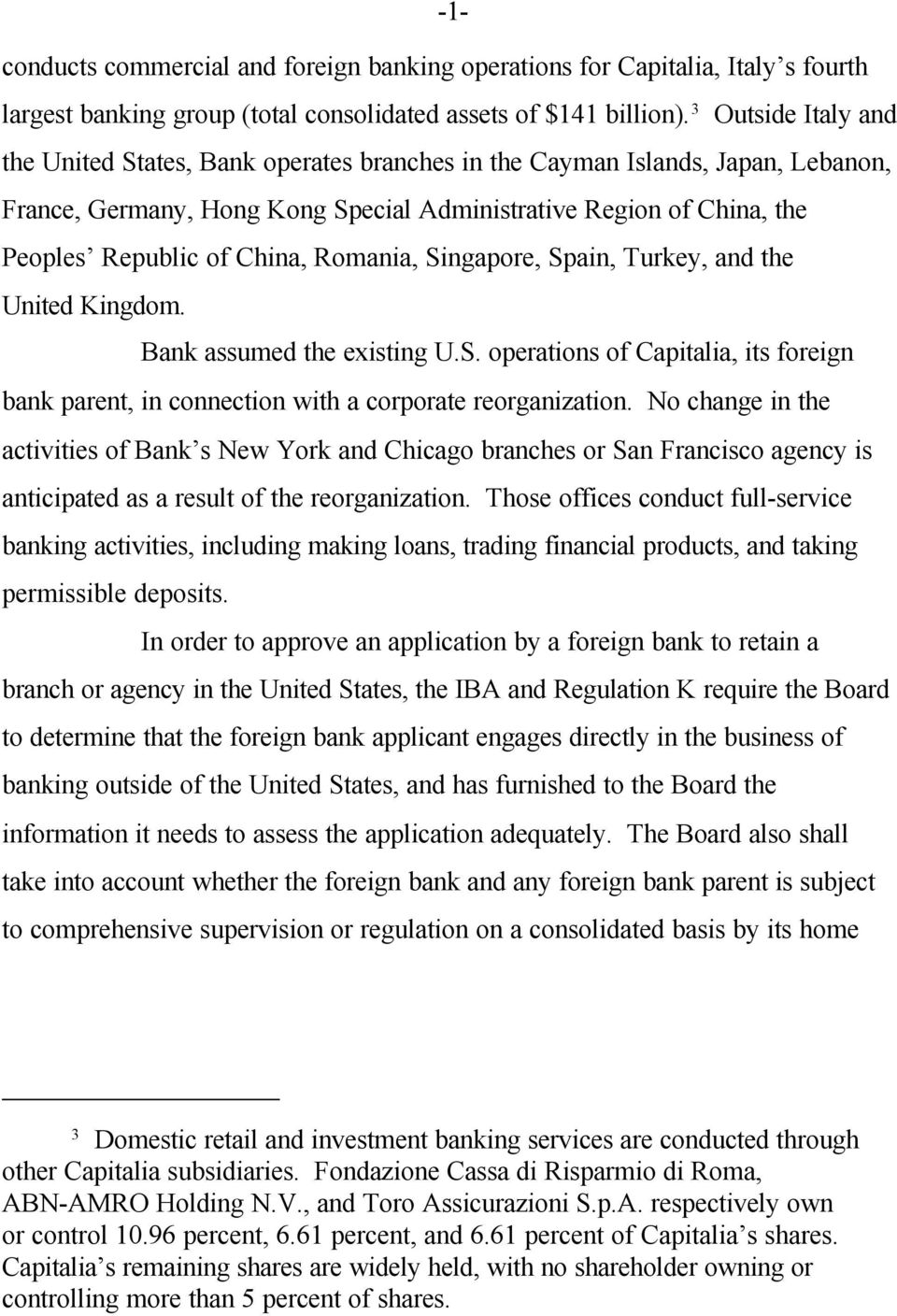 Romania, Singapore, Spain, Turkey, and the United Kingdom. Bank assumed the existing U.S. operations of Capitalia, its foreign bank parent, in connection with a corporate reorganization.