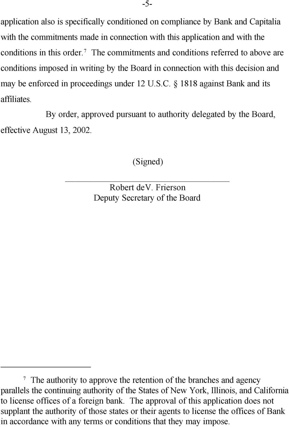 1818 against Bank and its affiliates. By order, approved pursuant to authority delegated by the Board, effective August 13, 2002. (Signed) Robert dev.