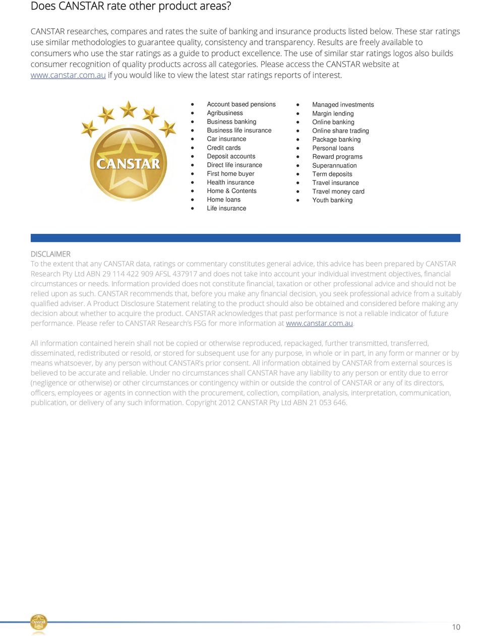 The use of similar star ratings logos also builds consumer recognition of quality products across all categories. Please access the CANSTAR website at www.canstar.com.