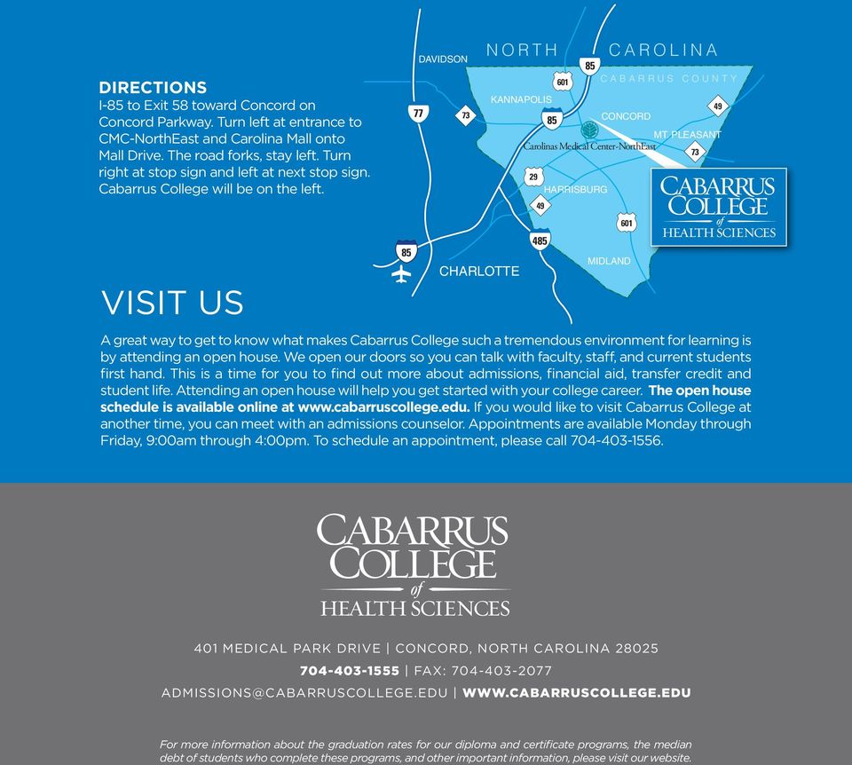 VISIT US 85 77 DAVIDSON A great way to get to know what makes Cabarrus College such a tremendous environment for learning is by attending an open house.