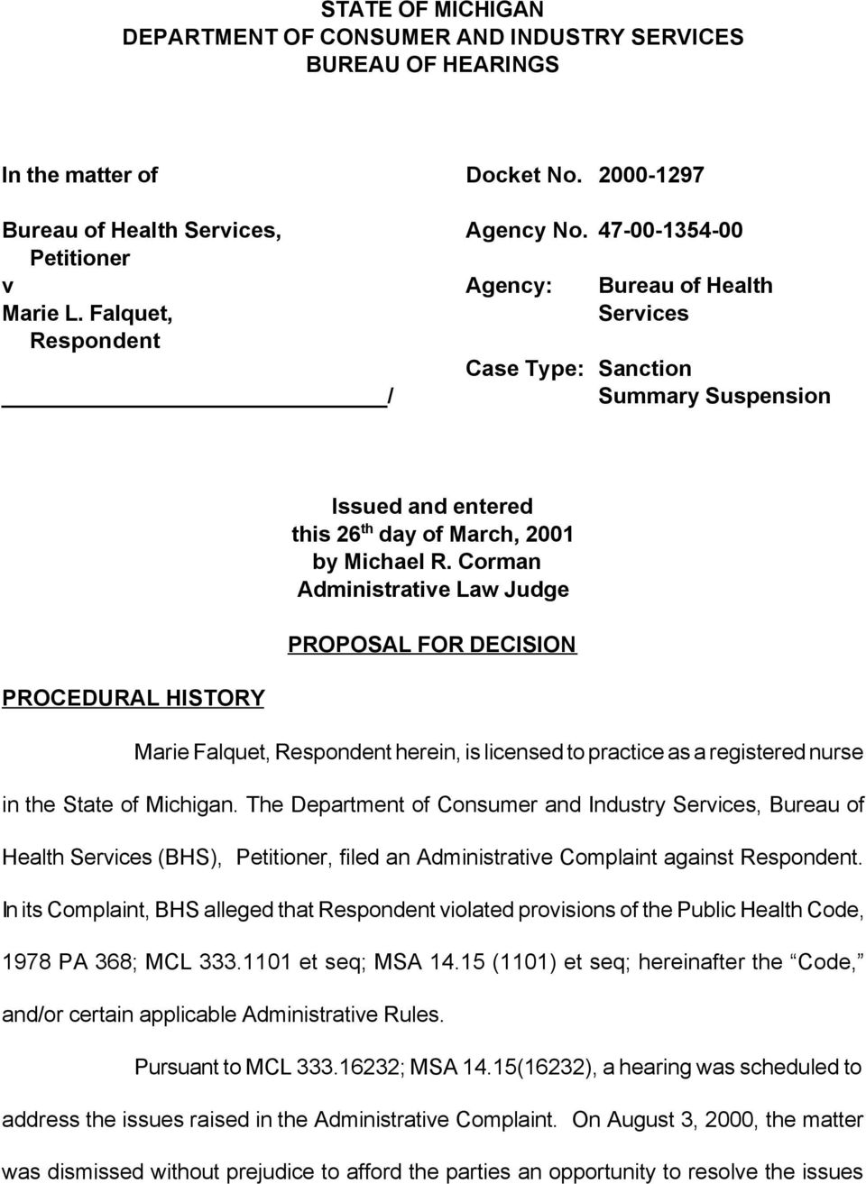Corman Administrative Law Judge PROPOSAL FOR DECISION PROCEDURAL HISTORY Marie Falquet, Respondent herein, is licensed to practice as a registered nurse in the State of Michigan.