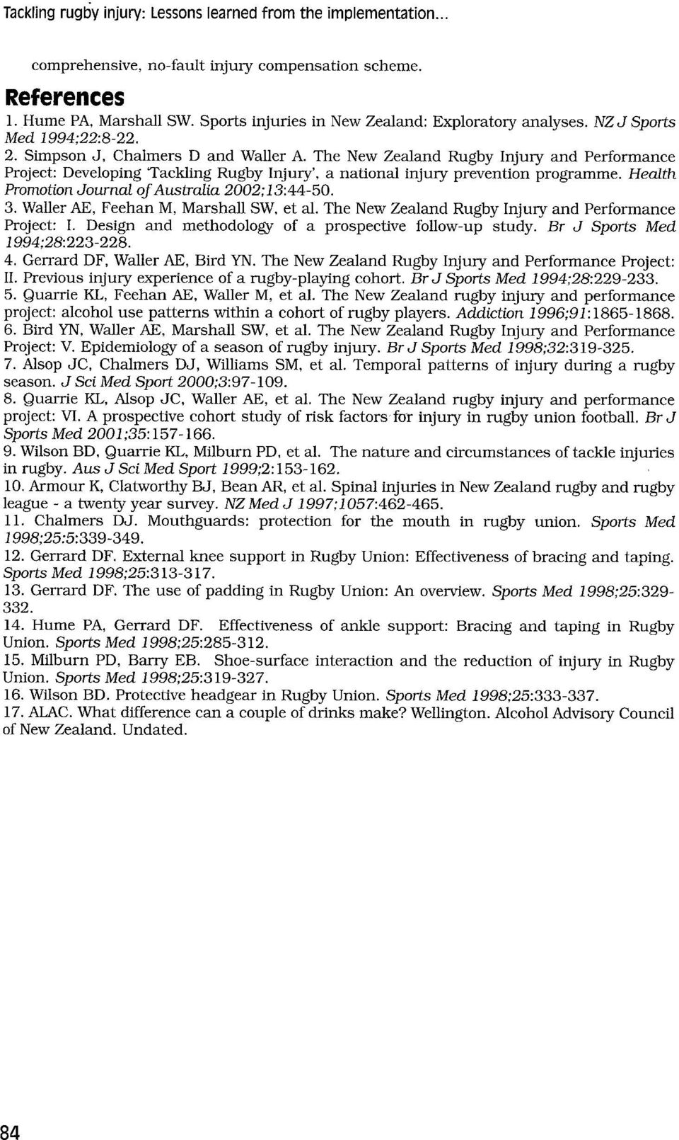 The New Zealand Rugby Injury and Performance Project: Developing q'ackling Rugby Injury', a national injury prevention programme. Health Promotion Journal of Australia 2002;13:44-50. 3.