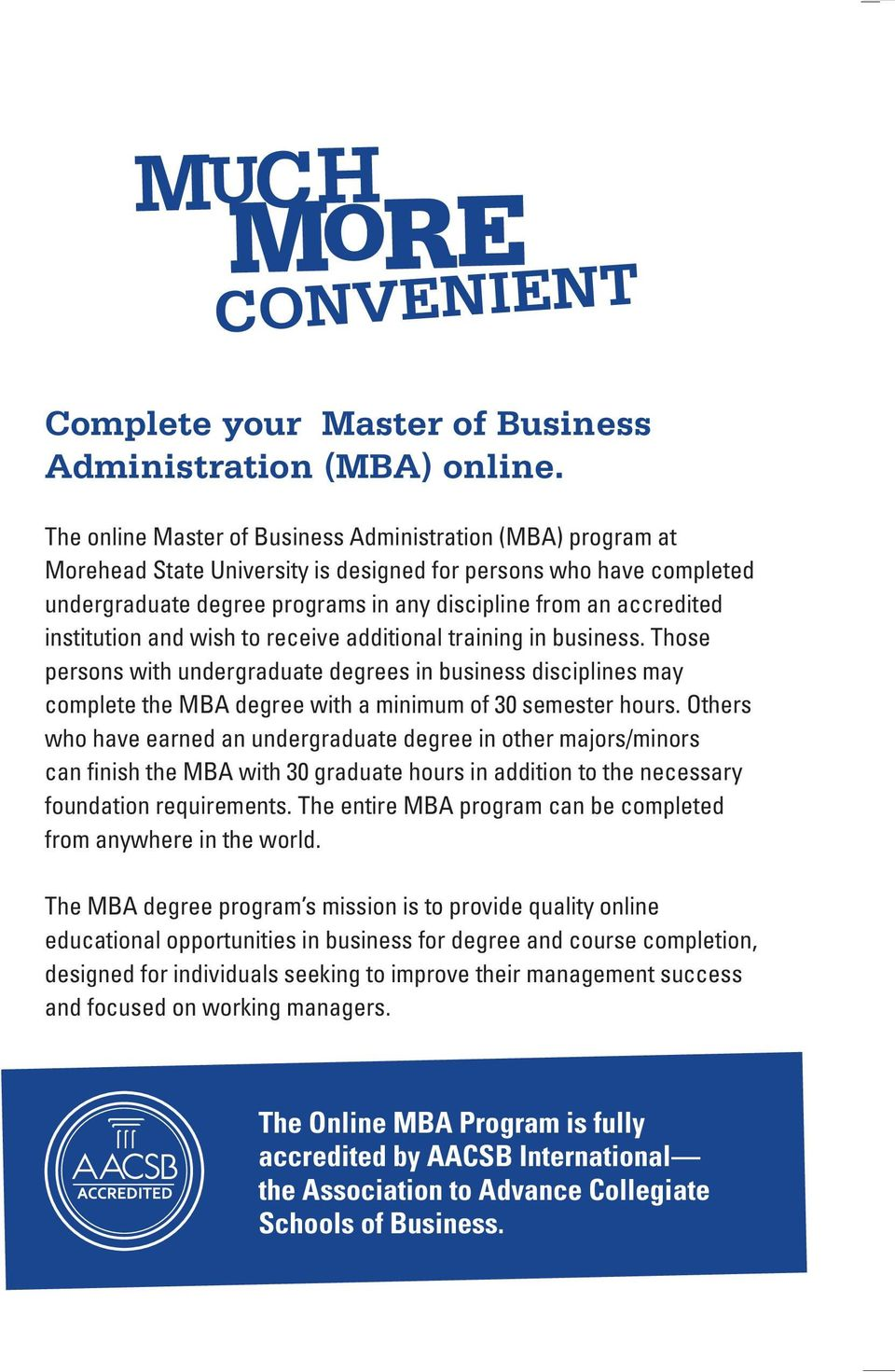 institution and wish to receive additional training in business. Those persons with undergraduate degrees in business disciplines may complete the MBA degree with a minimum of 30 semester hours.