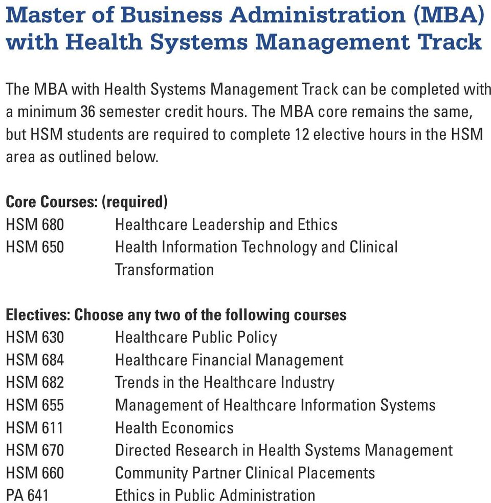 Core Courses: (required) HSM 680 Healthcare Leadership and Ethics HSM 650 Health Information Technology and Clinical Transformation Electives: Choose any two of the following courses HSM 630