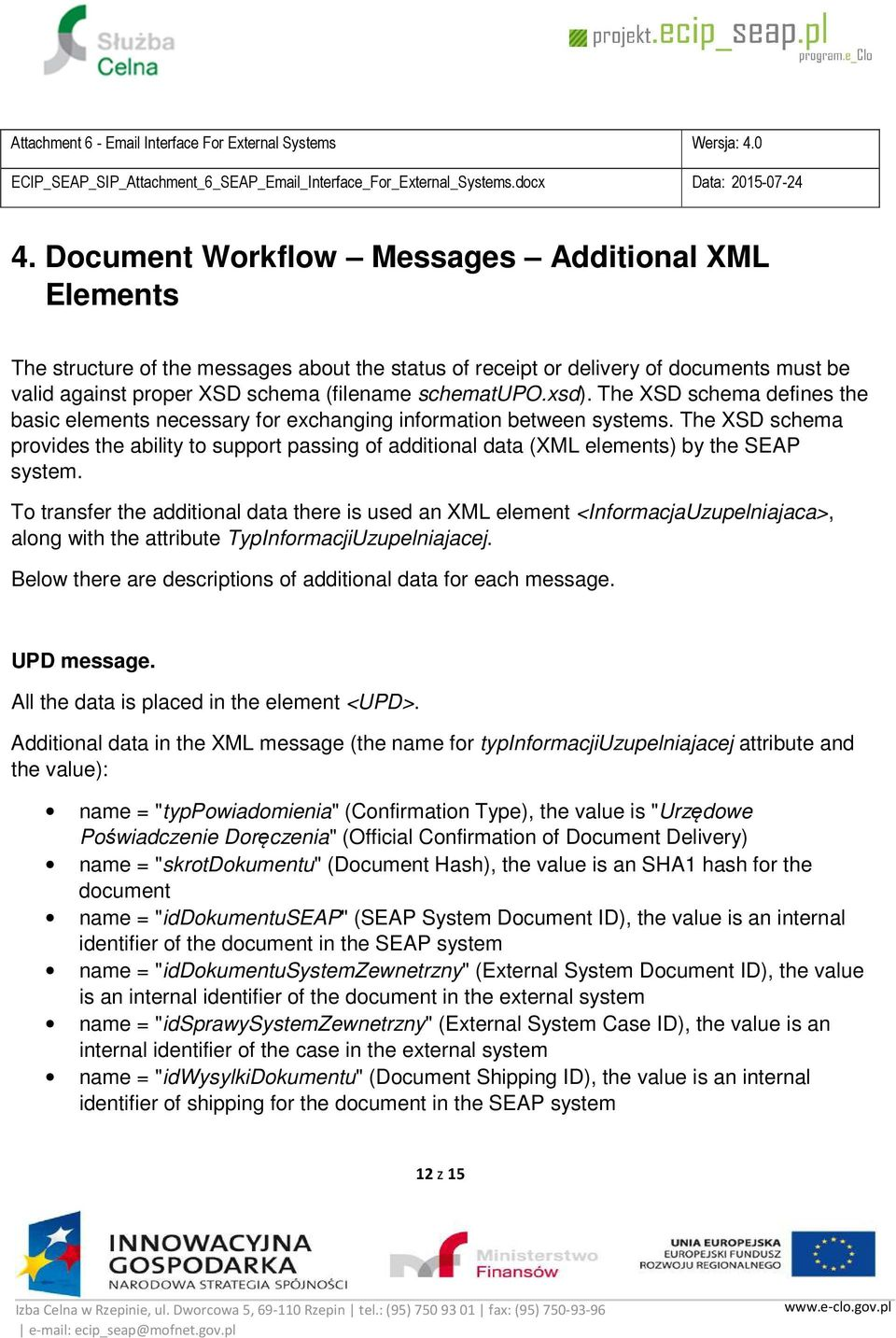 The XSD schema provides the ability to support passing of additional data (XML elements) by the SEAP system.