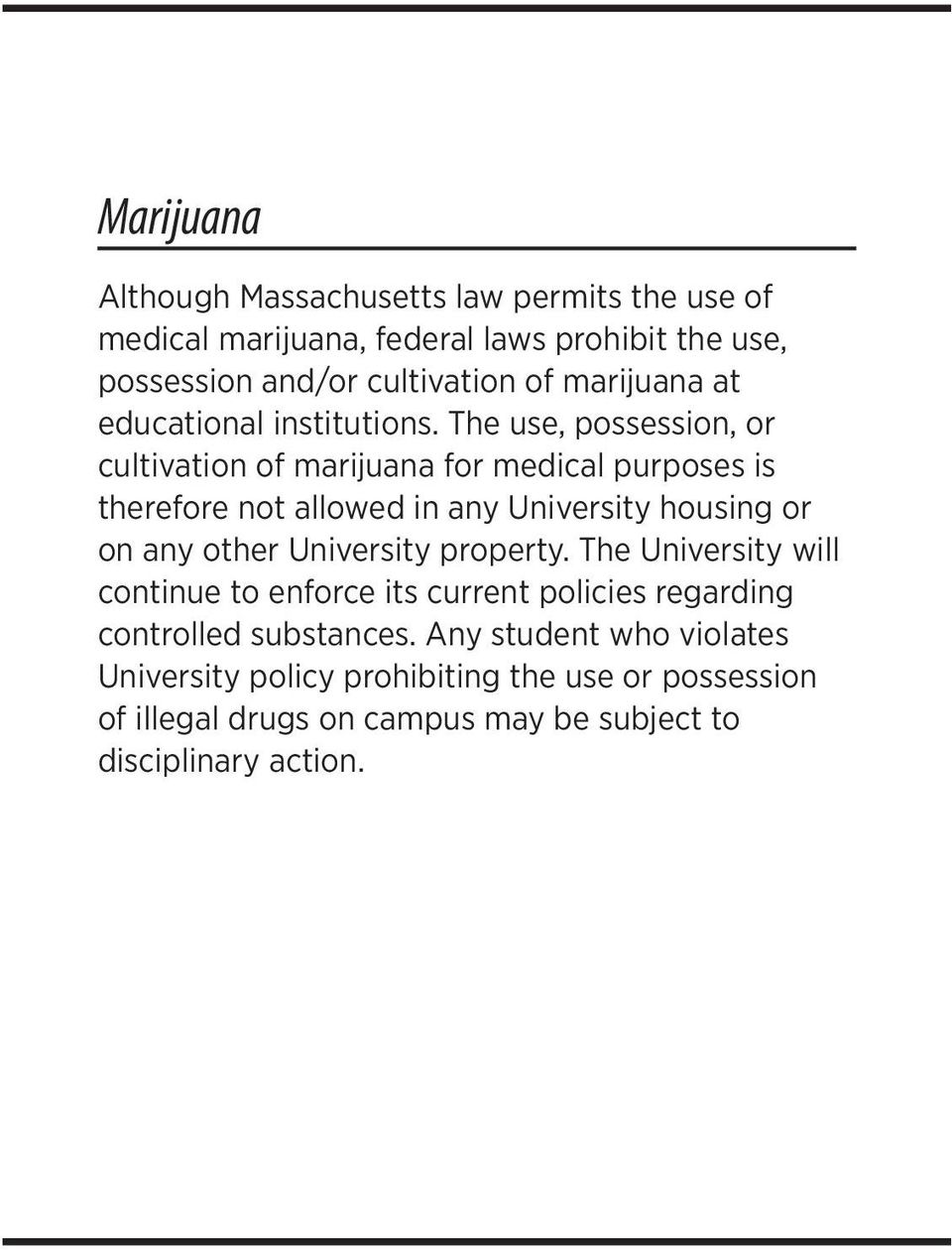 The use, possession, or cultivation of marijuana for medical purposes is therefore not allowed in any University housing or on any other