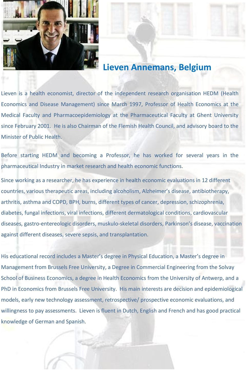 He is also Chairman of the Flemish Health Council, and advisory board to the Minister of Public Health.