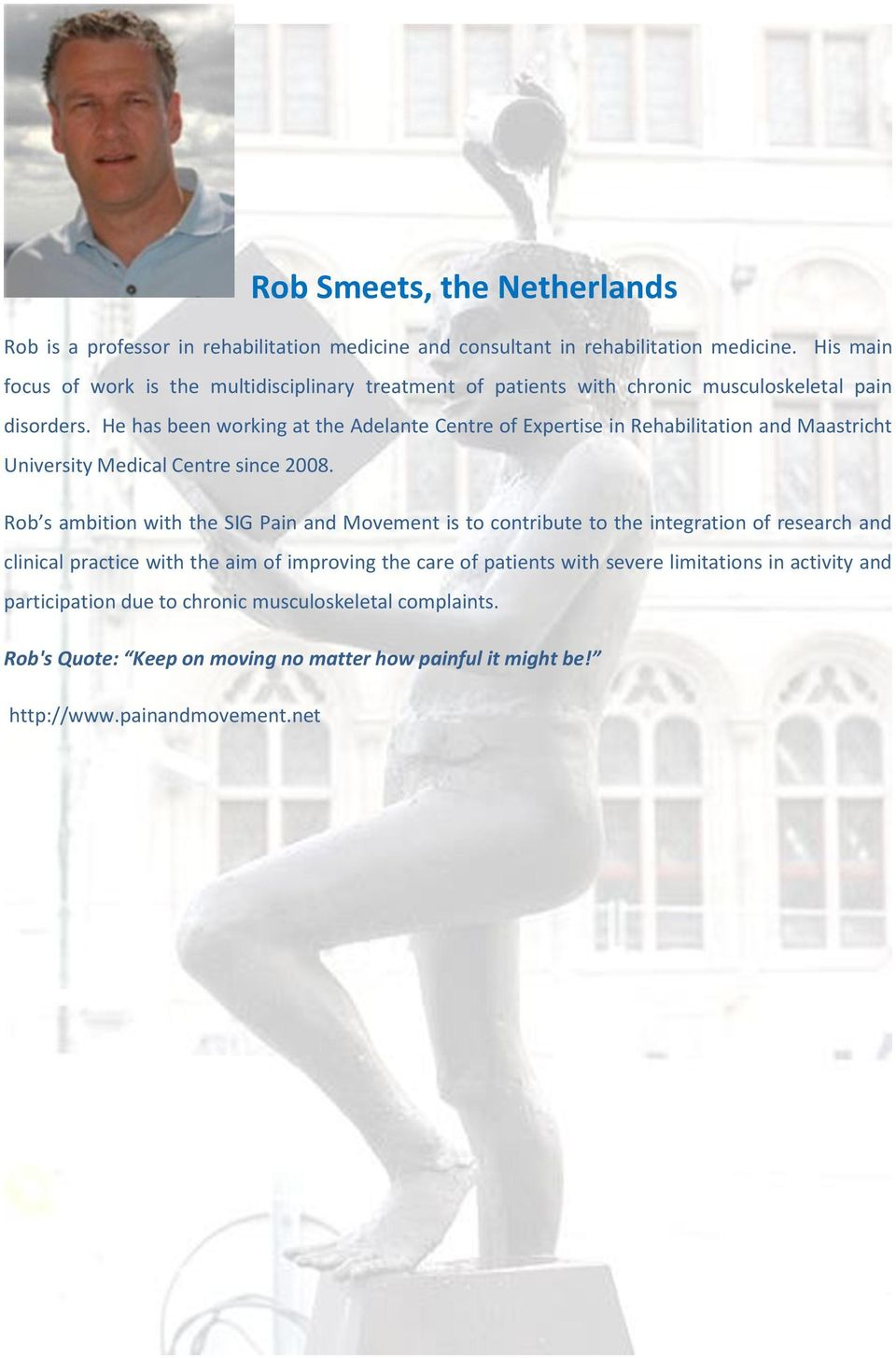 He has been working at the Adelante Centre of Expertise in Rehabilitation and Maastricht University Medical Centre since 2008.