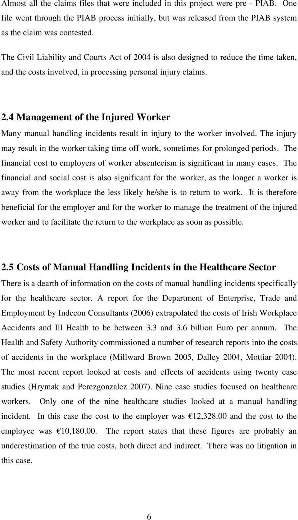 The injury may result in the worker taking time off work, sometimes for prolonged periods. The financial cost to employers of worker absenteeism is significant in many cases.