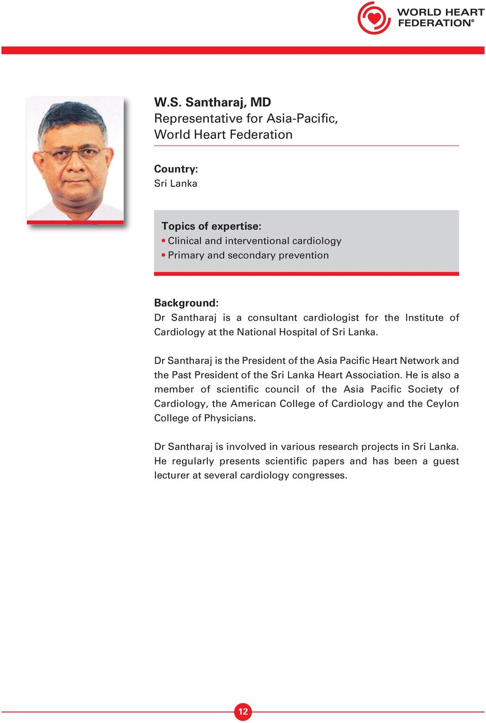 Dr Santharaj is the President of the Asia Pacific Heart Network and the Past President of the Sri Lanka Heart Association.