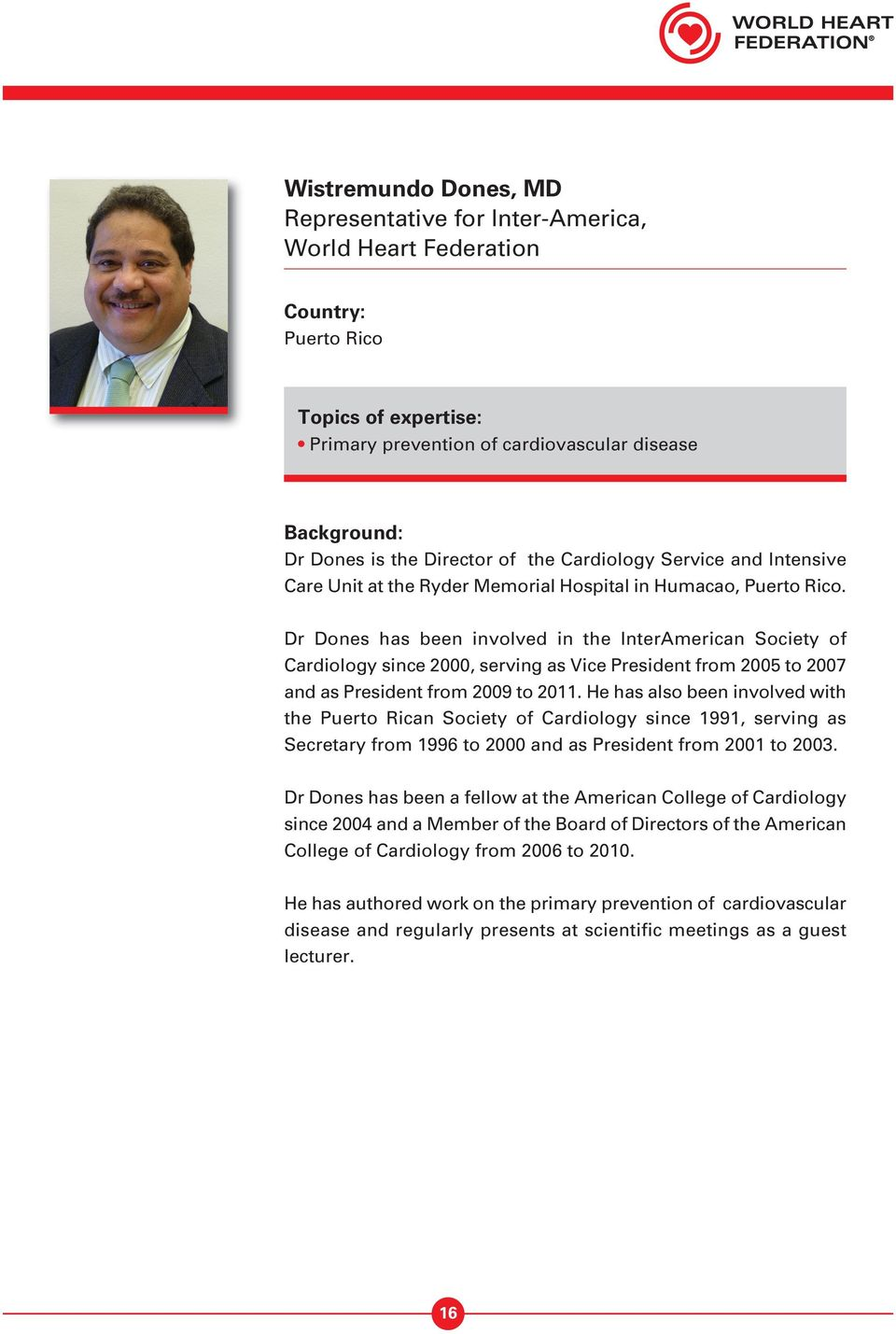 Dr Dones has been involved in the InterAmerican Society of Cardiology since 2000, serving as Vice President from 2005 to 2007 and as President from 2009 to 2011.
