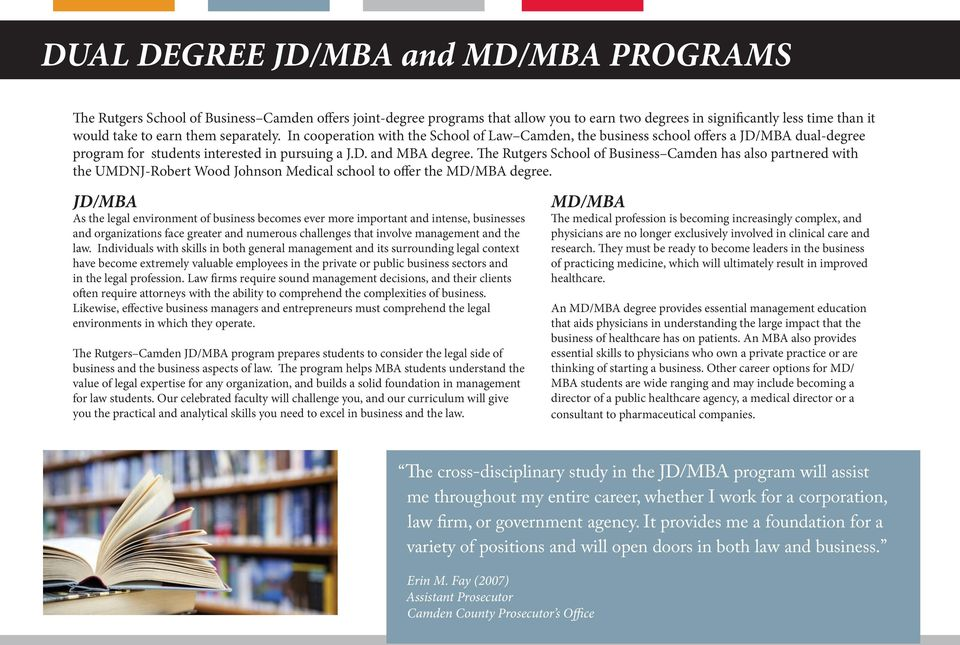 The Rutgers School of Business Camden has also partnered with the UMDNJ-Robert Wood Johnson Medical school to offer the MD/MBA degree.